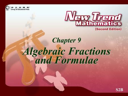 S2B Chapter 9 Algebraic Fractions and Formulae. 2009 Chung Tai Educational Press. All rights reserved. © Algebraic Fractions If P and Q are polynomials,