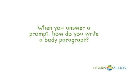 When you answer a prompt, how do you write a body paragraph?