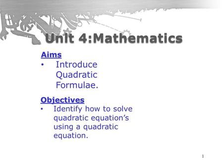 1 Aims Introduce Quadratic Formulae. Objectives Identify how to solve quadratic equation's using a quadratic equation.