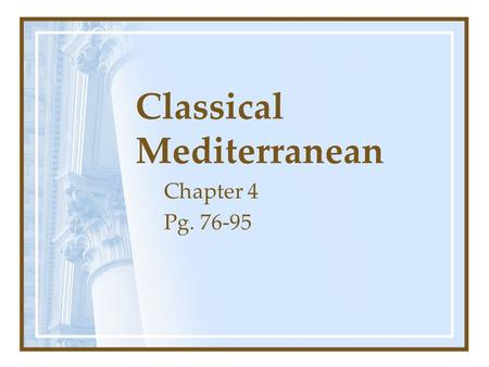 Classical Mediterranean Chapter 4 Pg. 76-95. Persian Tradition Key civilizations rose neighboring & influencing the Mediterranean: –Persian Empire during.