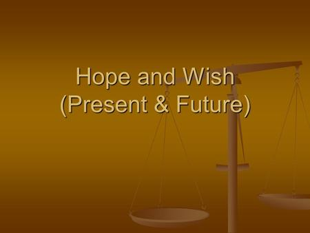 Hope and Wish (Present & Future)