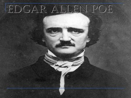 Edgar Allen Poe. Poe 1809-1849 Lived with foster parents, until he is estranged from them Joined the Army in 1827 for two years Moved around: New York.