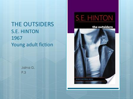 THE OUTSIDERS S.E. HINTON 1967 Young adult fiction Jaina G. P.3.