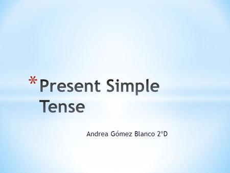 Andrea Gómez Blanco 2ºD. * Subject + Auxiliary Verb + Main Verb Do Base There are three important exceptions: 1. For positive sentences, we do not normally.