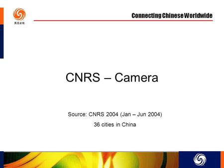 Connecting Chinese Worldwide CNRS – Camera Source: CNRS 2004 (Jan – Jun 2004) 36 cities in China.