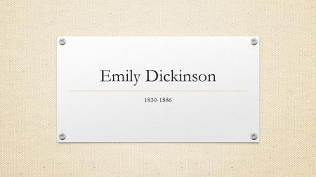 Emily Dickinson 1830-1886. Dash/ Capitalization This is my letter to the World, That never wrote to Me-- The simple News that Nature told-- With tender.
