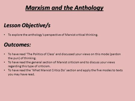 Marxism and the Anthology Lesson Objective/s To explore the anthology's perspective of Marxist critical thinking.Outcomes: To have read 'The Politics of.