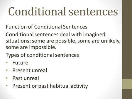 Conditional sentences Function of Conditional Sentences Conditional sentences deal with imagined situations: some are possible, some are unlikely, some.
