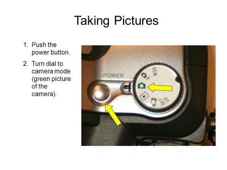 Taking Pictures 1.Push the power button. 2.Turn dial to camera mode (green picture of the camera).