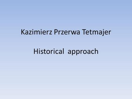 Kazimierz Przerwa Tetmajer Historical approach. Kazimierz Przerwa Tetmajer was born on February 12 1865 in Ludźmierz in Podhale. It was the territory.