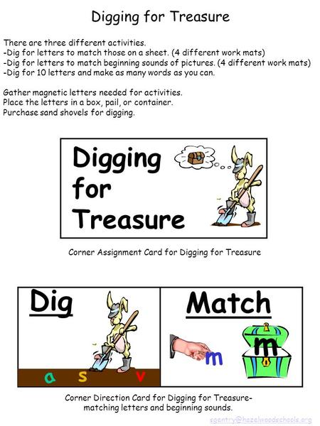 There are three different activities. -Dig for letters to match those on a sheet. (4 different work mats) -Dig for letters to match beginning sounds of.