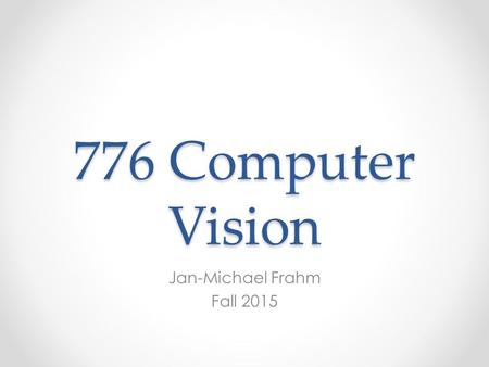 776 Computer Vision Jan-Michael Frahm Fall 2015. Last class.