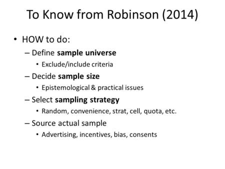 To Know from Robinson (2014) HOW to do: – Define sample universe Exclude/include criteria – Decide sample size Epistemological & practical issues – Select.