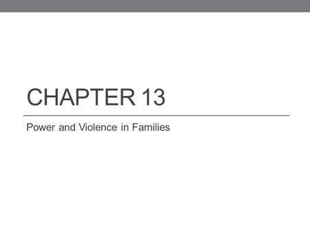 CHAPTER 13 Power and Violence in Families. Power Power is the ability to exercise one's will. Personal power or autonomy – power exercised over oneself.