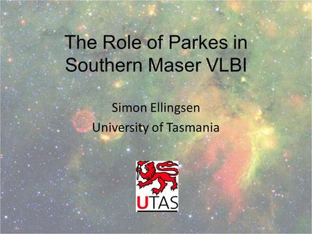 The Role of Parkes in Southern Maser VLBI Simon Ellingsen University of Tasmania.