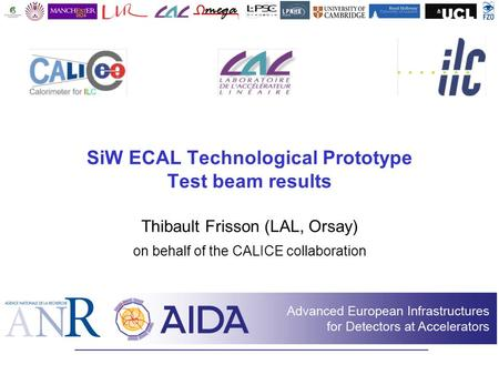 SiW ECAL Technological Prototype Test beam results Thibault Frisson (LAL, Orsay) on behalf of the CALICE collaboration.
