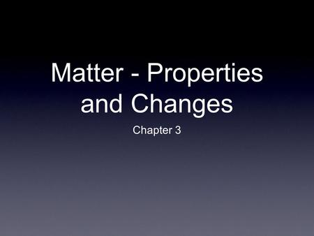 Matter - Properties and Changes Chapter 3. Substances Substance = Matter that has a uniform and unchanging composition Examples are salt and water Is.