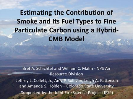 Estimating the Contribution of Smoke and Its Fuel Types to Fine Particulate Carbon using a Hybrid- CMB Model Bret A. Schichtel and William C. Malm - NPS.