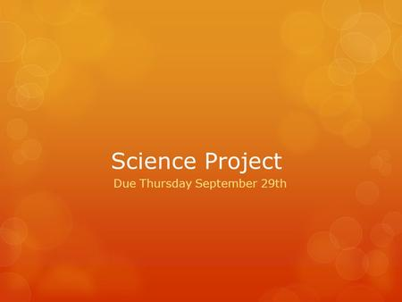 Science Project Due Thursday September 29th. Directions  Choose one assignment from the list  Project must be hand-made, no computers  Must relate.