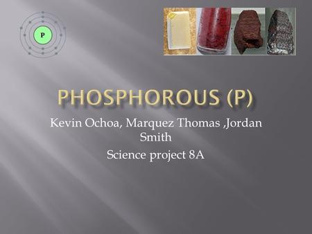 Kevin Ochoa, Marquez Thomas,Jordan Smith Science project 8A.