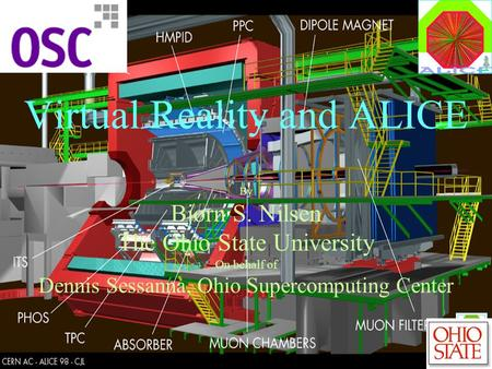 Virtual Reality and ALICE By Bjørn S. Nilsen The Ohio State University On behalf of Dennis Sessanna, Ohio Supercomputing Center.