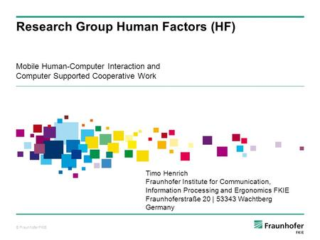 © Fraunhofer FKIE Mobile Human-Computer Interaction and Computer Supported Cooperative Work Research Group Human Factors (HF) Timo Henrich Fraunhofer Institute.