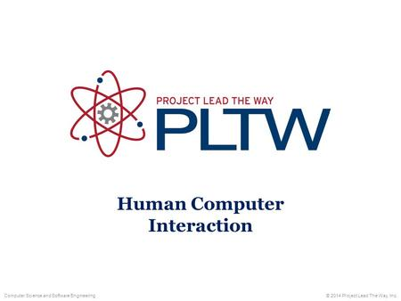 Human Computer Interaction © 2014 Project Lead The Way, Inc.Computer Science and Software Engineering.