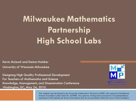 Milwaukee Mathematics Partnership High School Labs Kevin McLeod and DeAnn Huinker University of Wisconsin-Milwaukee Designing High Quality Professional.