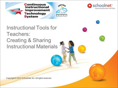 Instructional Tools for Teachers: Creating & Sharing Instructional Materials Copyright © 2012 Schoolnet, Inc. All rights reserved.