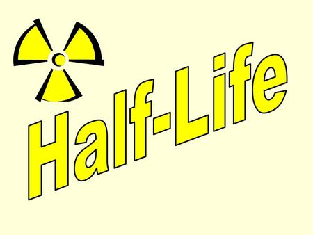 Half-Life Definition Half-life: the TIME it takes for half of a radioisotope sample to 'decay' and become another element. What are the three ways this.