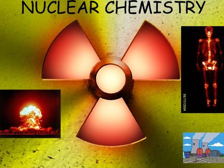 NUCLEAR CHEMISTRY. Discovery of Radiation Roentgen (1895) Discovered a mysterious form of radiation was given off even without electron beam. This radiation.