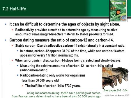 (c) McGraw Hill Ryerson 2007 7.2 Half-life It can be difficult to determine the ages of objects by sight alone.  Radioactivity provides a method to determine.