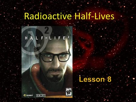 Radioactive Half-Lives. perform simple, non-logarithmic half life calculations. graph data from radioactive decay and estimate half life values. graph.