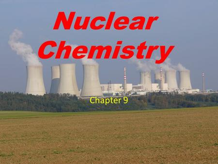 Chapter 9 Nuclear Chemistry. What is nuclear chemistry? Nuclear chemistry is all about what happens in the nucleus of an atom. In nuclear chemistry, neutrons.