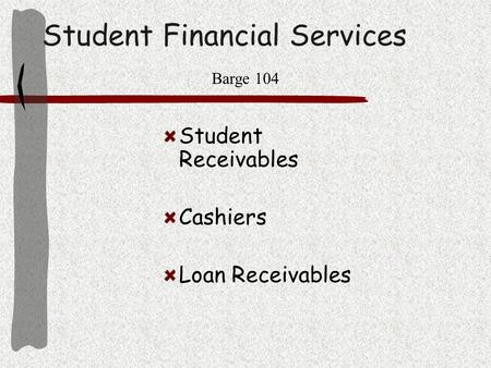 Student Financial Services Student Receivables Cashiers Loan Receivables Barge 104.