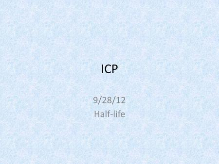 ICP 9/28/12 Half-life. Warmup Write a balanced nuclear equation for the alpha decay of Uranium-238.
