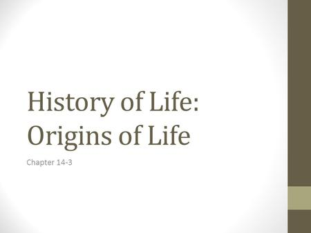 History of Life: Origins of Life Chapter 14-3. Age of Earth The earth is about 4.5 billion years old How did we measure that? Radiometric Dating = calculating.