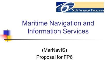 Maritime Navigation and Information Services (MarNavIS) Proposal for FP6.