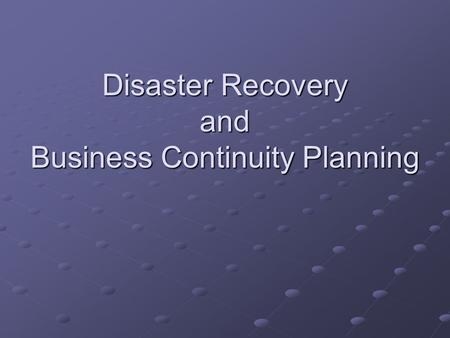 Disaster Recovery and Business Continuity Planning.