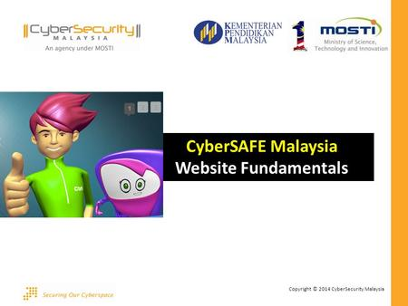 Copyright © 2014 CyberSecurity Malaysia CyberSAFE Malaysia Website Fundamentals.