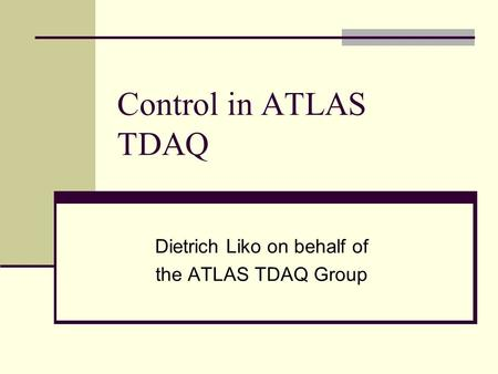 Control in ATLAS TDAQ Dietrich Liko on behalf of the ATLAS TDAQ Group.
