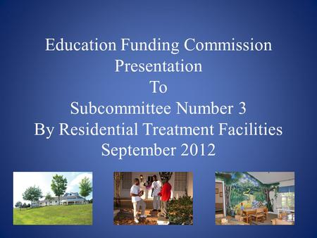 Education Funding Commission Presentation To Subcommittee Number 3 By Residential Treatment Facilities September 2012.