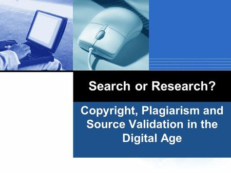 Search or Research? Copyright, Plagiarism and Source Validation in the Digital Age.