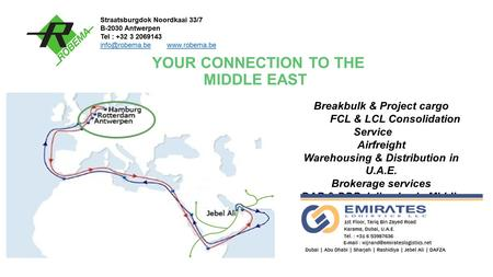 YOUR CONNECTION TO THE MIDDLE EAST Breakbulk & Project cargo FCL & LCL Consolidation Service Airfreight Warehousing & Distribution in U.A.E. Brokerage.