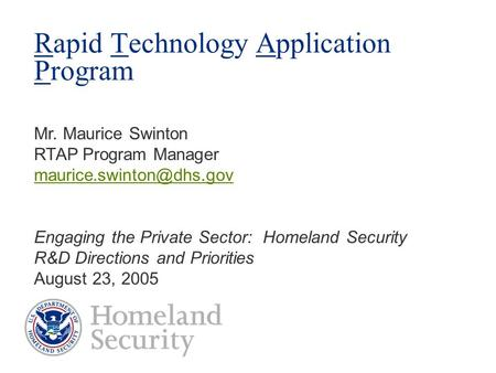 Rapid Technology Application Program Mr. Maurice Swinton RTAP Program Manager  Engaging the Private Sector: