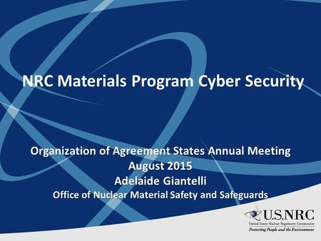 NRC Materials Program Cyber Security Organization of Agreement States Annual Meeting August 2015 Adelaide Giantelli Office of Nuclear Material Safety and.