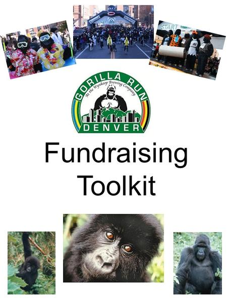 "Fundraising Toolkit. Fundraising Instructions Online donations: Select the ""Fundraise for MOUNTAIN GORILLA CONSERVATION FUND"" option during online registration."
