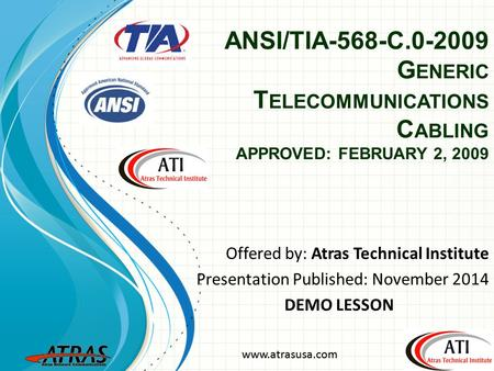 ANSI/TIA-568-C.0-2009 Generic Telecommunications Cabling APPROVED: FEBRUARY 2, 2009 This template can be used as a starter file for presenting training.