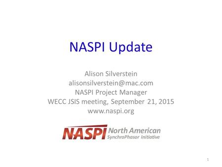 NASPI Update Alison Silverstein NASPI Project Manager WECC JSIS meeting, September 21, 2015  1.
