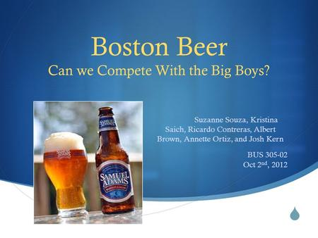 boston beer essay Craft beer giant boston beer (nyse: sam) gained 16% last month, according to data provided by s&p global market intelligence, compared to a nearly 3% decline in the broader market ^spx data by ycharts the rally contributed to solid gains for shareholders over the past year, yet the stock is well.